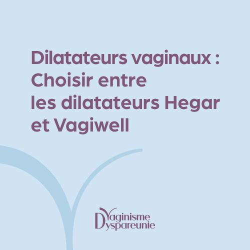 Choisir entre les dilatateurs vaginaux Vagiwell et Hegar